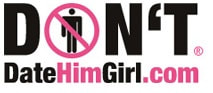 DontDateHimGirl.com - Date Safer and Smarter